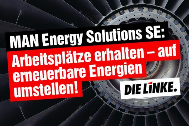 MAN Energy Solutions SE: Arbeitsplätze erhalten – auf erneuerbare Energien umstellen!