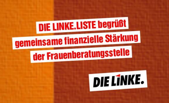 DIE LINKE.LISTE begrüßt  gemeinsame finanzielle Stärkung der Frauenberatungsstelle!