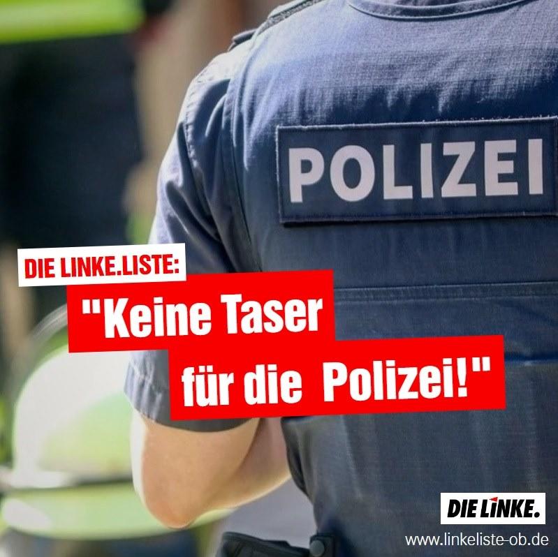 DIE LINKE.LISTE: Keine Taser für die Polizei
